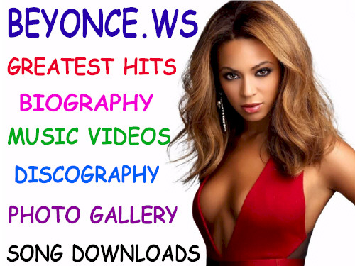 Beyonce Greatest Hits - Youtube Music Videos - Photo Gallery - Song Mp3 Downloads